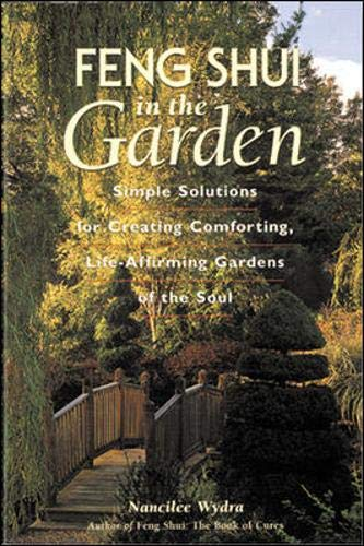 Feng Shui in the Garden : Simple Solutions for Creating a Comforting, Life-Affirming Garden of the - Feng Shui Garden
