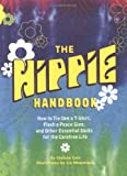 The Hippie Handbook: How to Tie-Dye a T-Shirt, Flash a Peace Sign, and Other Essential Skills for the Carefree Life
