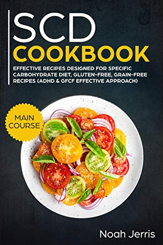 SCD Cookbook: MAIN COURSE –  Effective recipes designed for specific carbohydrate diet, gluten-free, grain-free recipes by Noah Jerris