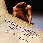Understanding Body Types: To Enhance Your Weight Management Program, Volume 1 | C. T. Pam