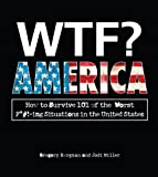 img - for WTF? America: How to Survive 101 of the Worst F*#!-ing Situations in the United States book / textbook / text book