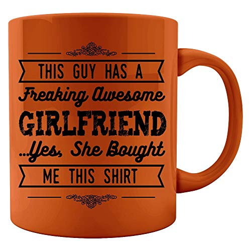 Funny Girlfriend - This Guy Has A Freaking Awesome She Bought Me This Shirt - Colored Mug (This Guy Has An Awesome Girlfriend Shirt)