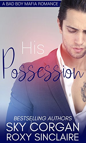 """HOT Italian mobster's son meets pretty Russian grocer's ""princess"" turned hostage and its a love story in the making"" His Possession: A Bad Boy Mafia Romance by Sky Corgan  & Roxy Sinclaire"