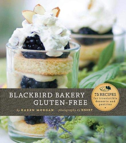Blackbird Bakery Gluten-Free: 75 Recipes for Irresistible Gluten-Free Desserts and Pastries ()
