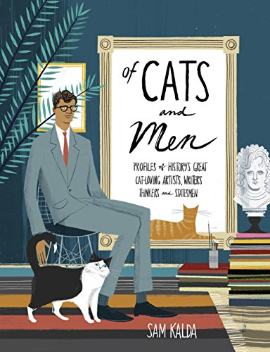 Of Cats and Men: Profiles of History's Great Cat-Loving Artists, Writers, Thinkers, and Statesmen by [Kalda, Sam]