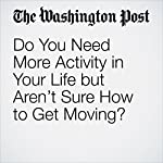 Do You Need More Activity in Your Life but Aren't Sure How to Get Moving? | Hayley Tsukayama