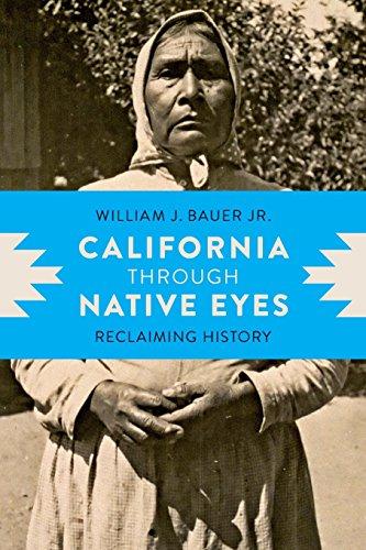 California through Native Eyes: Reclaiming History (Indigenous Confluences)