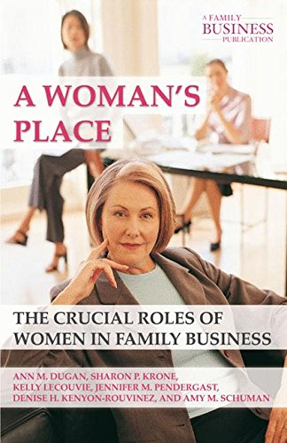 A Woman's Place: The Crucial Roles of Women in Family Business (A Family Business Publication)