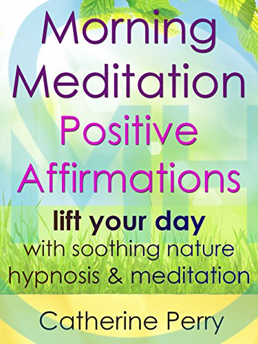 Morning Meditation Positive Affirmations: Lift Your Day with Soothing Nature Hypnosis & Meditation