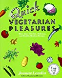 healthy quick recipes - Quick Vegetarian Pleasures: More than 175 Fast, Delicious, and Healthy Meatless Recipes