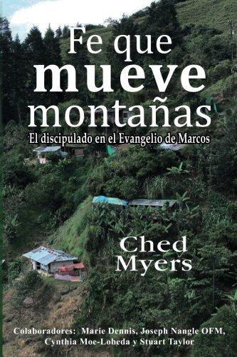 Fe que mueve montañas: El discipulado en el Evangelio de Marcos (Spanish Edition) [Ched Myers] (Tapa Blanda)