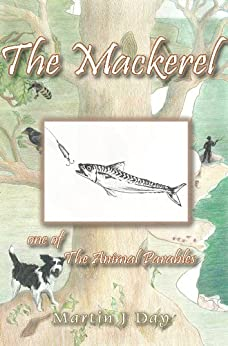 The Mackerel - who got off the hook (one of the Animal Parables) (English Edition) por [Day, Martin J]
