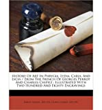 History of Art in Phrygia, Lydia, Caria, and Lycia / From the French of Georges Perrot and Charles Chipiez; Illustrated with Two Hundred and Eighty Engravings (Paperback) - Common