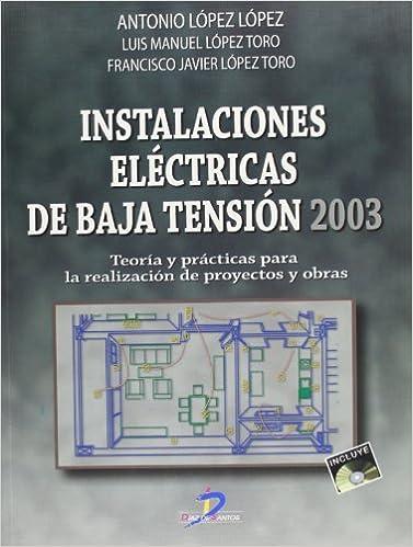 Instalaciones eléctricas de baja tensión, 2003 : teorías y prácticas para la realización de proyectos y obras