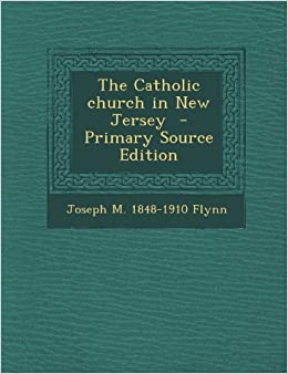 The Catholic Church in New Jersey - Primary Source Edition