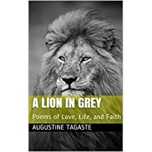 A Lion in Grey: Poems of Love, Life, and Faith