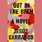 Out in the Open: A Novel | Jesús Carrasco