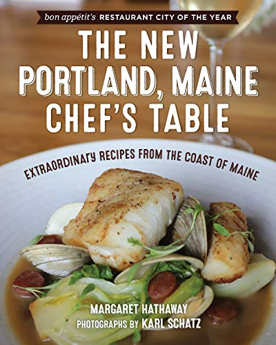 The New Portland, Maine, Chef's Table: Extraordinary Recipes from the Coast of Maine ()