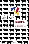 Idiopathie. Un roman d'amour, de narcissisme et de vaches en souffrance par Byers