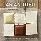 Asian Tofu: Discover the Best, Make Your Own, and Cook It at Home by Andrea Nguyen (2012-02-28)