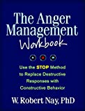 The Anger Management Workbook: Use the STOP Method to Replace Destructive Responses