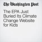 The EPA Just Buried Its Climate Change Website for Kids | Juliet Eilperin