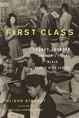 First Class: The Legacy of Dunbar, America's First Black Public High School -