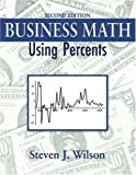 Business Math : Using Percents, Wilson, Steven J., 0757526055