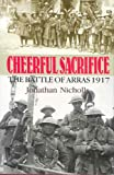 Front cover for the book CHEERFUL SACRIFICE: The Battle of Arras, 1917 by Jonathan Nicholls