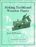 Making Traditional Wooden Planes, John M. Whelan, 1879335697
