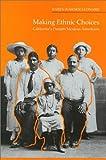Making Ethnic Choices : California's Punjabi Mexican Americans, Leonard, Karen I., 0877228906