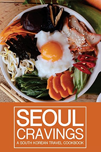 Seoul Cravings: A South Korean Travel Cookbook - Korean Cookbook and Culture Guide in One by Martha Stephenson