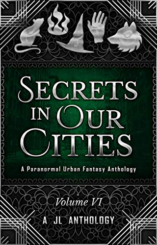 Secrets in Our Cities: A Paranormal Urban Fantasy Anthology (JL Anthology)