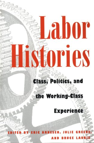 Labor Histories: Class, Politics, and the Working-Class Experience (Working Class in American History)