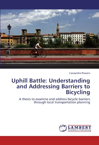 - Uphill Battle: Understanding and Addressing Barriers to Bicycling: A thesis to examine and address bicycle barriers through local transportation planning