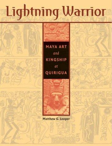 Read Online Lightning Warrior: Maya Art and Kingship at Quirigua (The Linda Schele Series in Maya and Pre-Columbian Studies) PDF