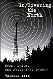 Uncovering the North, Valerie Alia, 0774807075