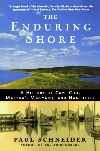 (The Enduring Shore: A History of Cape Cod, Martha's Vineyard, and Nantucket)