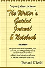 Writers Guided Journal & Notebook: An organized location for all your notes, ideas, characters, and writing goals for your story accompanied with ... quotes to help you finish your manuscript Paperback