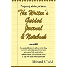 Writers Guided Journal & Notebook: An organized location for all your notes, ideas, characters, and writing goals for your story accompanied with ... quotes to help you finish your manuscript