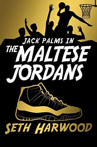 The Maltese Jordans The Worldwide Hunt for the Grail of All Grails (Jack Palms Crime) [Harwood, Seth] (Tapa Blanda)