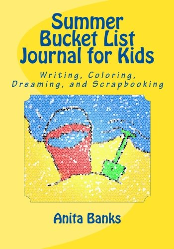 Summer Bucket List Journal for Kids: Daily Diary/Journal for Writing, Coloring, Dreaming, and Scrapbooking (Seasons Bucket List Journal) (Volume 1)