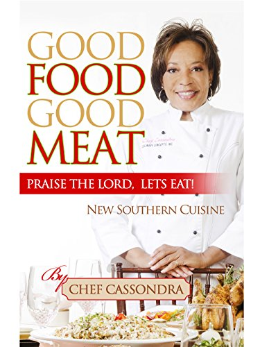 Good Food Good Meat Praise The Lord Let's Eat!: New Southern Cuisine by Cassondra G. Armstrong