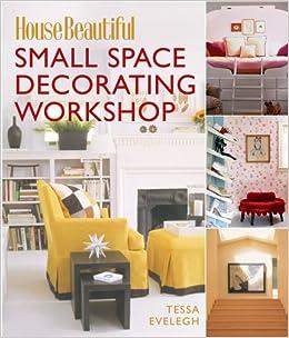 Small Space Decorating Workshop (House Beautiful): Tessa Evelegh ...