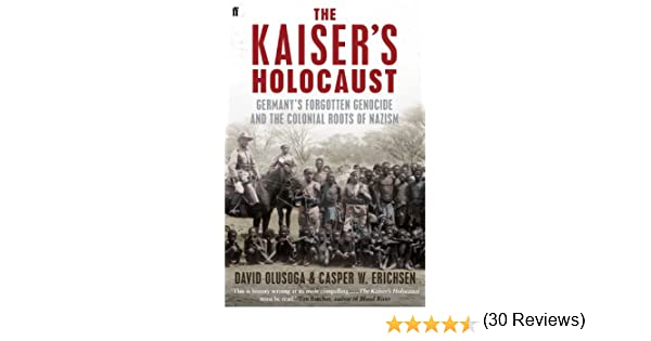 The Kaiser's Holocaust: Germany's Forgotten Genocide and the ...