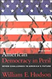 American Democracy in Peril : Seven Challenges to America's Future, Hudson, William E., 1889119369