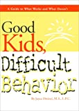 Good Kids, Difficult Behavior: A Guide to What Works and What Doesn t