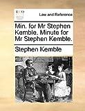 Min for Mr Stephen Kemble Minute for Mr Stephen Kemble, Stephen Kemble, 117082479X