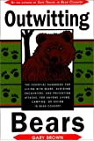 Outwitting Bears: The Essential Handbook for Living with Bears, Avoiding Encounters, and Preventing Attacks on Anyone Living in Bear Country