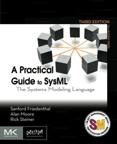 A Practical Guide to SysML, Third Edition: The Systems Modeling Language (The MK/OMG Press) by Friedenthal, Sanford, Moore, Alan, Steiner, Rick(November 7, 2014) Paperback